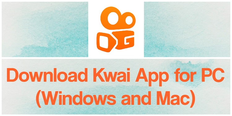 Download Kwai App for PC (Windows and Mac)