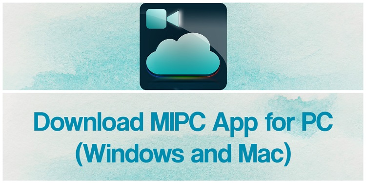 Download MIPC App for PC (Windows and Mac)