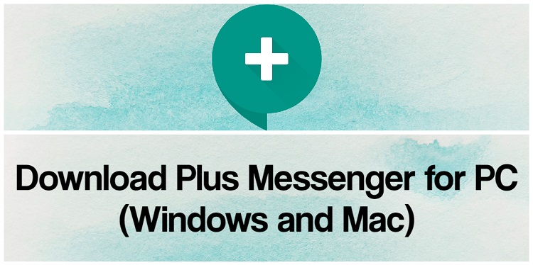 Download Plus Messenger for PC (Windows and Mac)