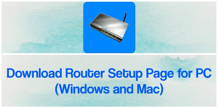 Download Router Setup Page for PC (Windows and Mac)