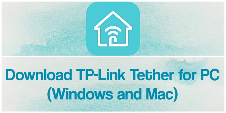 Download TP-Link Tether for PC (Windows and Mac)