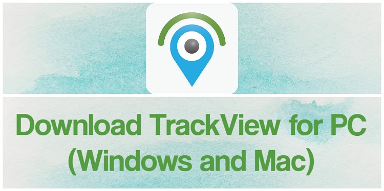 Download TrackView for PC (Windows and Mac)