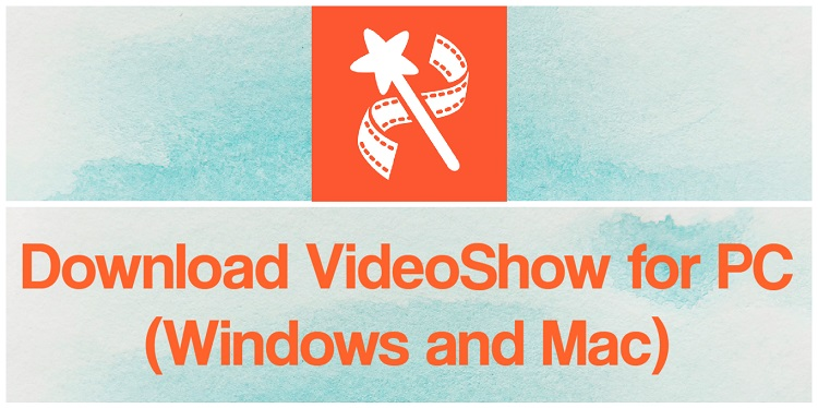 Download VideoShow for PC (Windows and Mac)