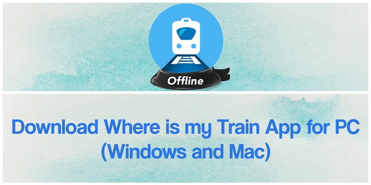 Download Where is my Train App for PC (Windows and Mac)