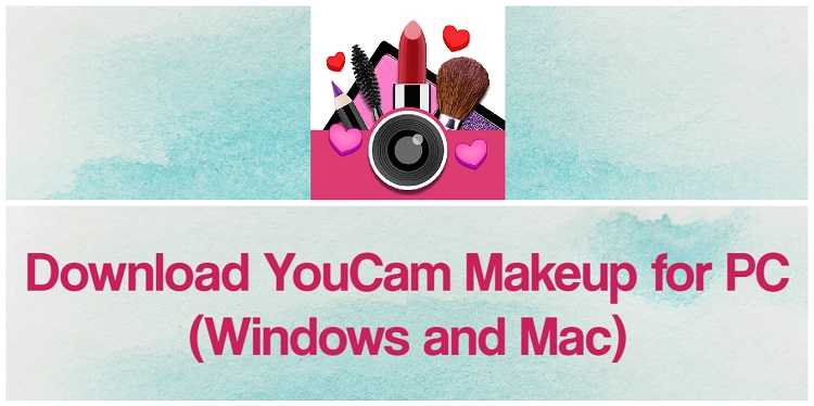 Download YouCam Makeup for PC (Windows and Mac)
