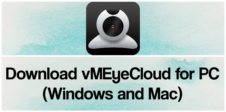 Download vMEyeCloud for PC (Windows and Mac)