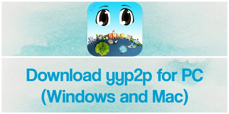 Download yyp2p for PC (Windows and Mac)