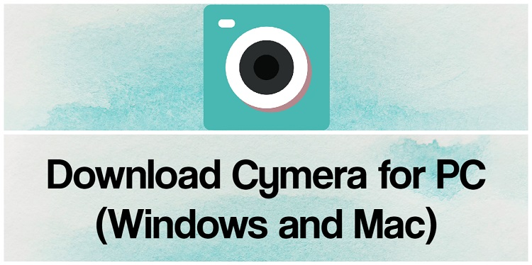 Download Cymera for PC (Windows and Mac)