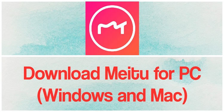 Download Meitu for PC (Windows and Mac)
