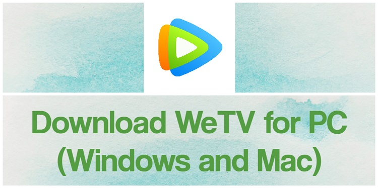Download WeTV for PC (Windows and Mac)