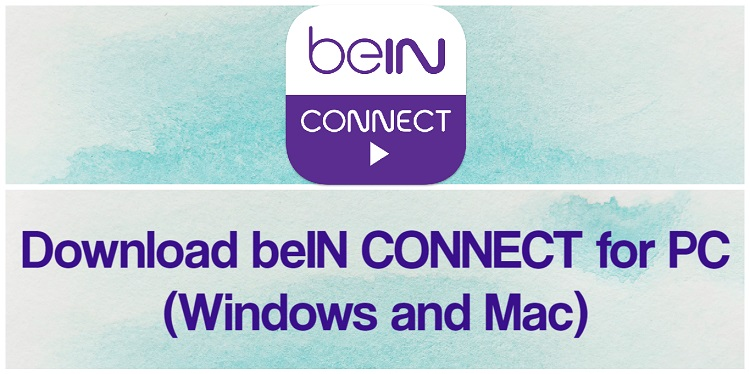 Download beIN CONNECT for PC (Windows and Mac)