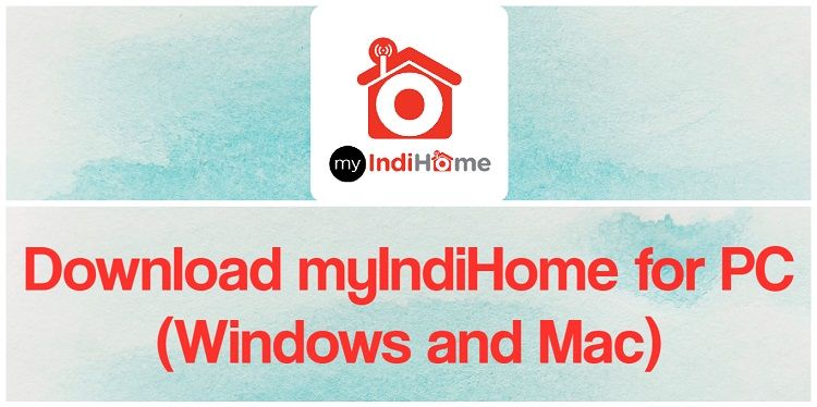 Download MyIndiHome for PC (Windows and Mac)