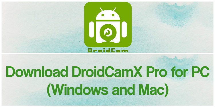 Download DroidCamX Pro for PC (Windows and Mac)