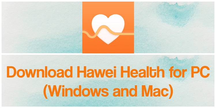 Download Huawei Health for PC (Windows and Mac)