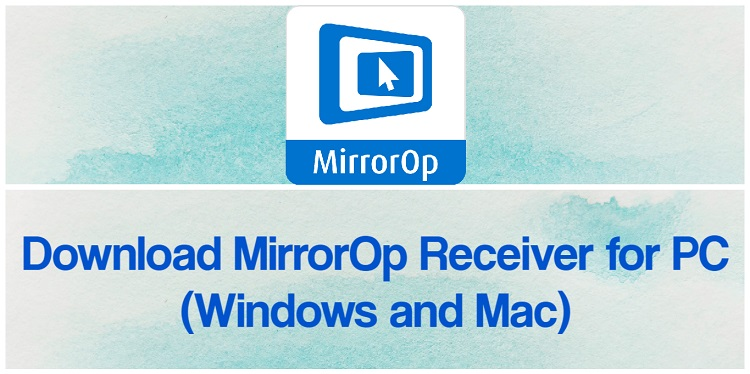 Download MirrorOp Receiver for PC (Windows and Mac)
