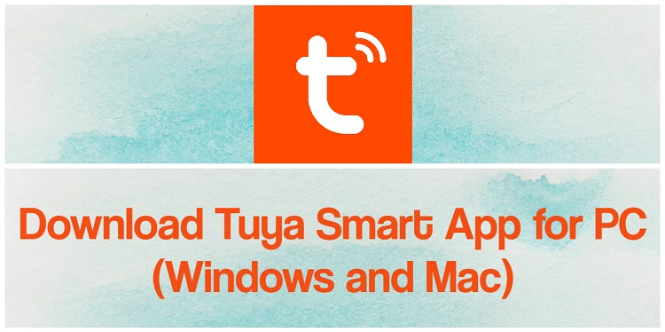 Download Tuya Smart App for PC (Windows and Mac)