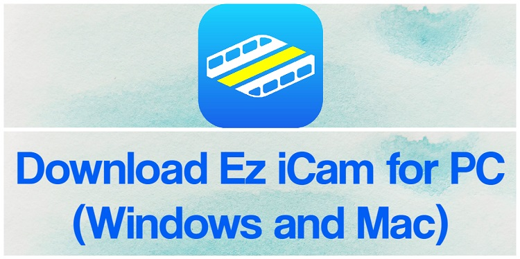 Download Ez iCam for PC (Windows and Mac)