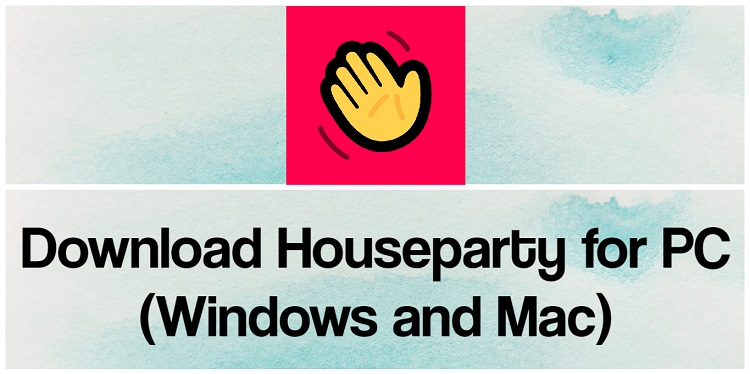 Download Houseparty for PC (Windows and Mac)