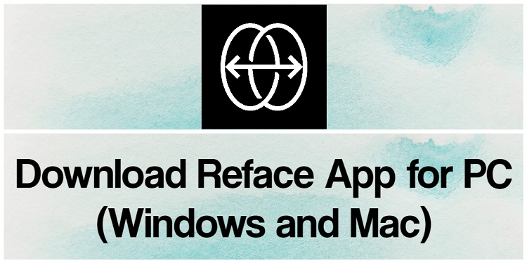 Download Reface for PC (Windows and Mac)