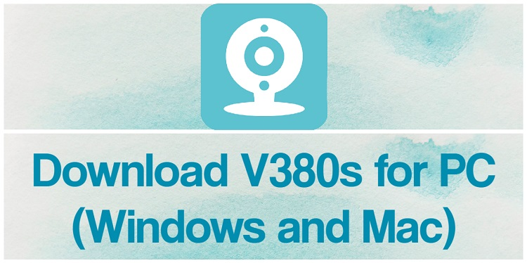 Download V380s for PC (Windows and Mac)
