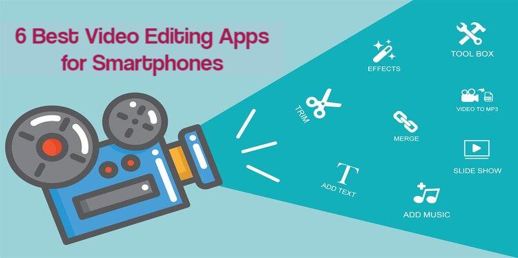 6 Best Video Editing Apps for Smartphones