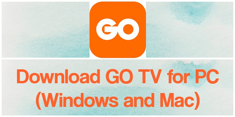 Download GO TV for PC (Windows and Mac)