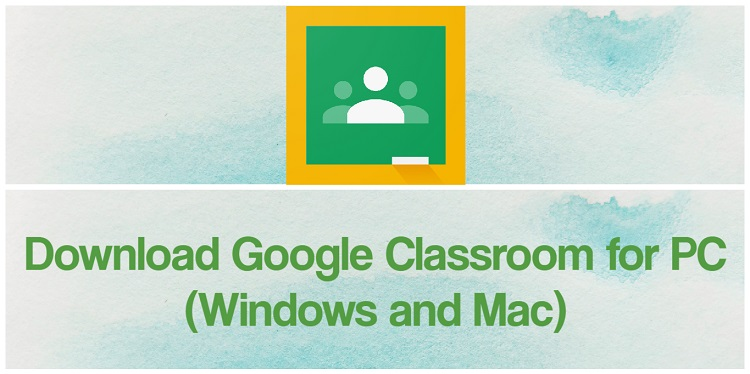 Download Google Classroom for PC (Windows and Mac)