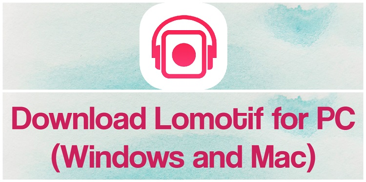 Download Lomotif for PC (Windows and Mac)Download Lomotif for PC (Windows and Mac)