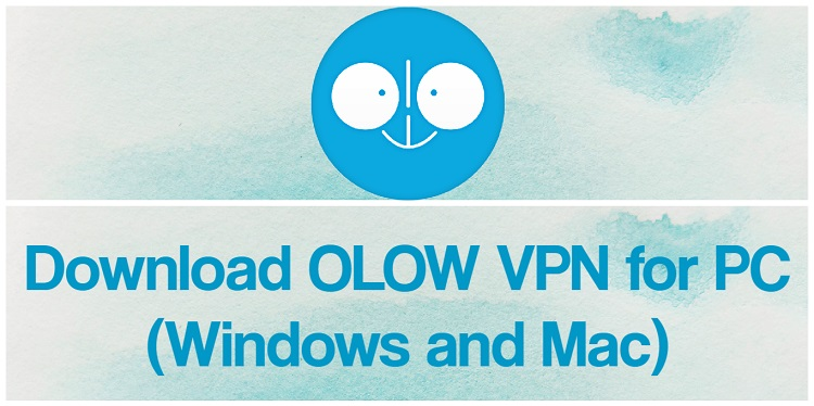 Download OLOW VPN for PC (Windows and Mac)