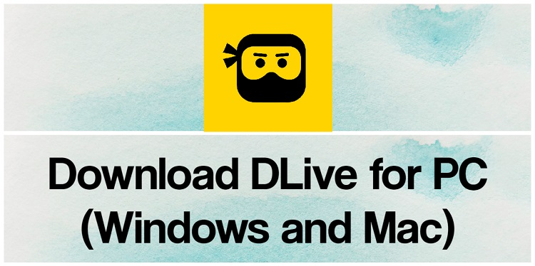 Download DLive for PC (Windows and Mac)