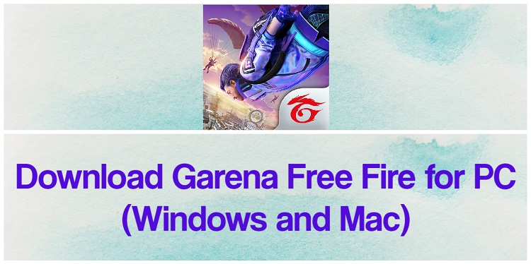 Download Garena Free Fire for PC (Windows and Mac)