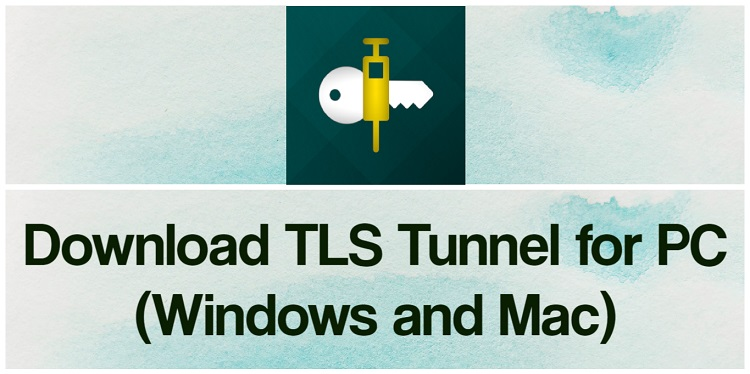 Download TLS Tunnel for PC (Windows and Mac)