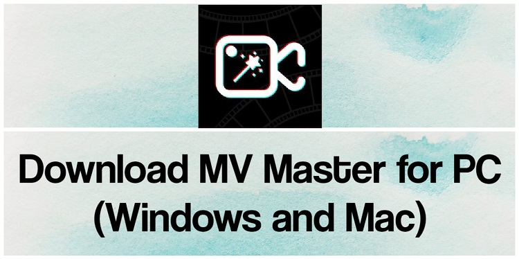 Download MV Master for PC (Windows and Mac)