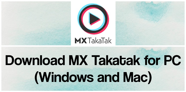 Download MX Takatak for PC (Windows and Mac)