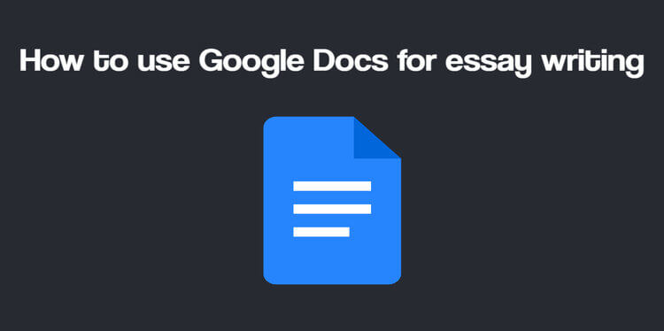 How to use Google Docs for essay writing