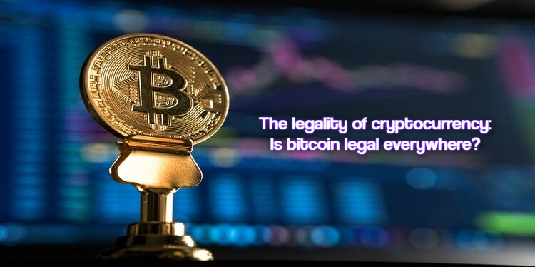 The legality of cryptocurrency: Is bitcoin legal everywhere?